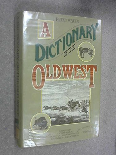 A Dictionary of the Old West 1850 - 1900
