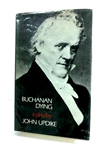 Buchanan dying;: A play: JOHN UPDIKE