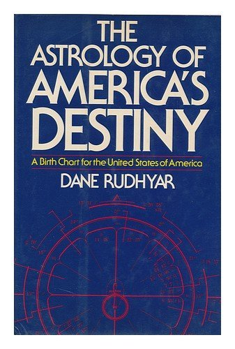 The Astrology of America's Destiny - A Birth Chart for the United States of America: Rudhyar, ...