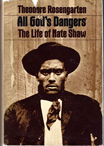 All God's Dangers: The Life of Nate Shaw: Rosengarten, Theodore