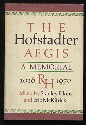 The Hofstadter Aegis: A Memorial: ELKINS, STANLEY AND ERIC MCKITRICK, EDS