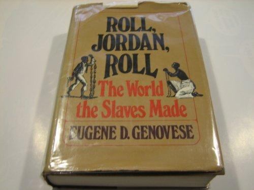 9780394491318: Roll, Jordan, Roll: The World the Slaves Made