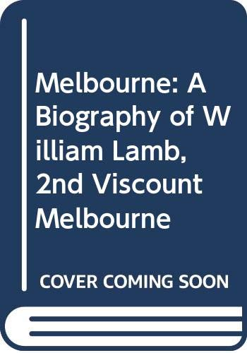 9780394491592: Melbourne: A Biography of William Lamb, 2nd Viscount Melbourne