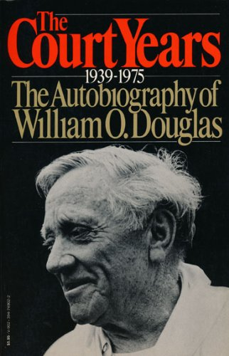The Court Years, 1939 to 1975: The Autobiography of William O. Douglas