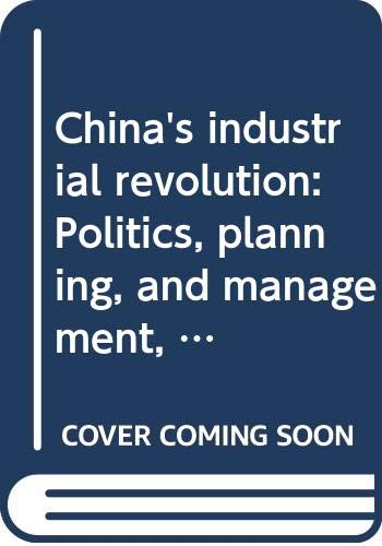 9780394492506: China's industrial revolution: Politics, planning, and management, 1949 to the present (The Pantheon Asia library)