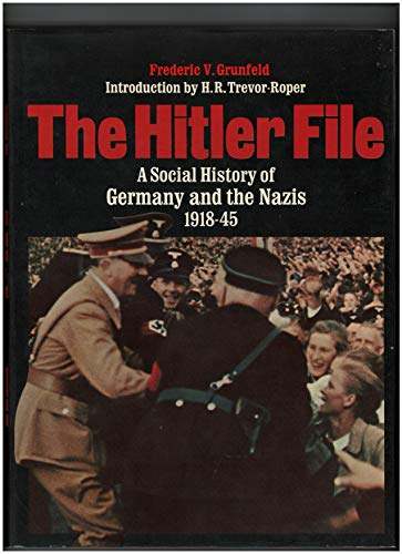 The Hitler File A Social History of Germany and the Nazis 1918-45: Grunfeld, Frederic V. (H.R. ...