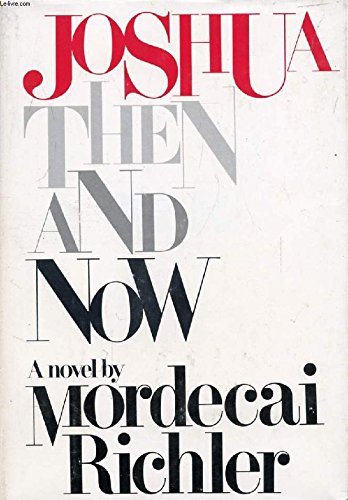 Joshua Then and Now Richler, Mordecai