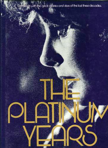 THE PLATINUM YEARS. Text by Richard Schickel.: Willoughby, Bob (photographer)