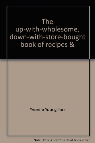 The up-with-wholesome, down-with-store-bought book of recipes & household formulas: Tarr, ...