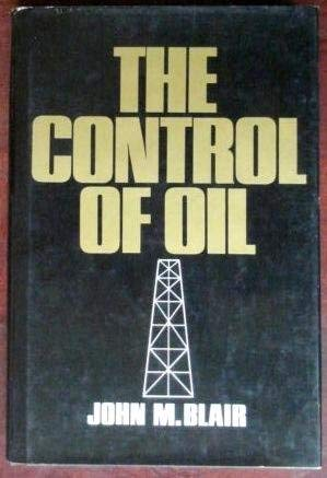 The Control of Oil: Blair, John Malcolm