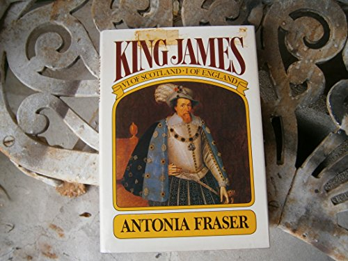 King James VI of Scotland, I of: Fraser, Antonia