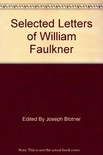 Selected Letters of William Faulkner: Blotner, Joseph