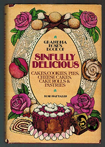9780394494920: Grandma Rose's Book of Sinfully Delicious Cakes, Cookies, Pies, Cheese Cakes, Cake Rolls and Pastries