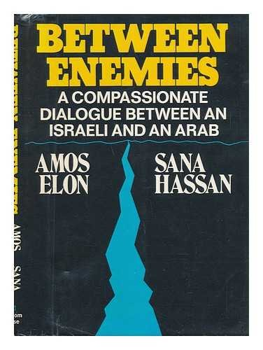 Between enemies;: A compassionate dialogue between an Israeli and an Arab,: Amos Elon