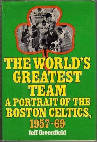 The world's greatest team: A portrait of the Boston Celtics, 1957-69: Greenfield, Jeff