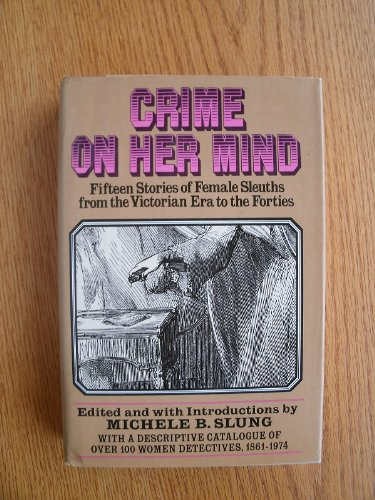 9780394495736: Crime on her mind: Fifteen stories of female sleuths from the Victorian era to the forties