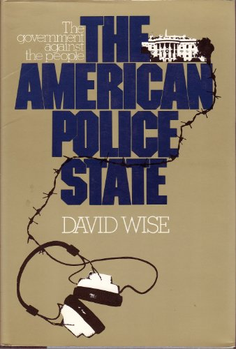 The American Police State: The Government Against the People: Wise, David