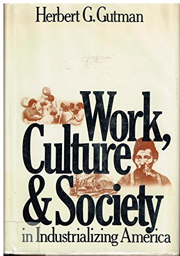 9780394496948: Title: Work Culture and Society in Industrializing Americ