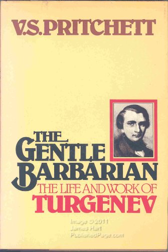 The Gentle Barbarian: The Life and Work of Turgenev