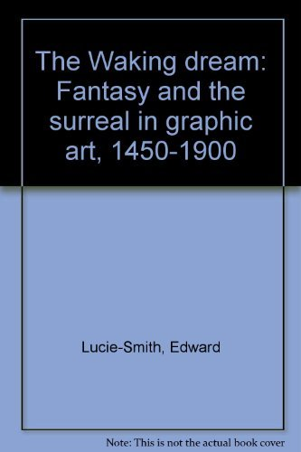 The Waking Dream: Fantasy and the Surreal in Graphic Art 1450-1900