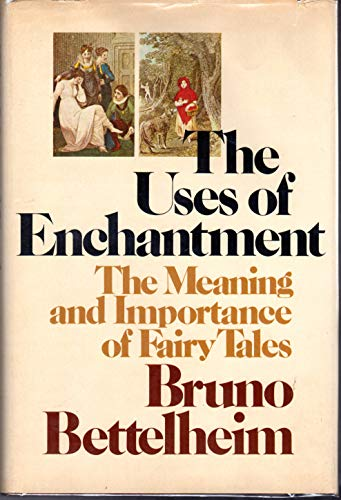 9780394497716: The Uses of Enchantment: The Meaning and Importance of Fairy Tales