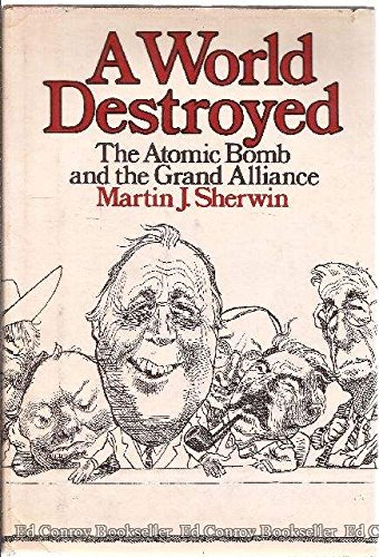 A World Destroyed: The Atomic Bomb and the Grand Alliance: Sherwin, Martin J.
