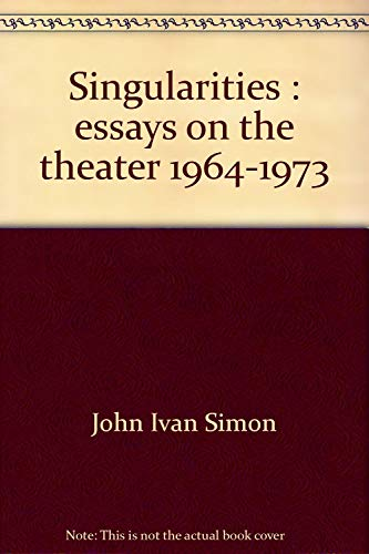 Singularities: Essays on the theater, 1964-1973: Simon, John Ivan