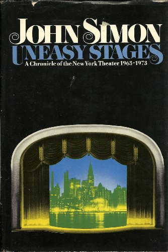 Uneasy stages: A chronicle of the New York theater, 1963-1973: Simon, John Ivan