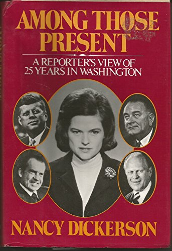Among those present: A reporter's view of twenty-five years in Washington: Dickerson, Nancy