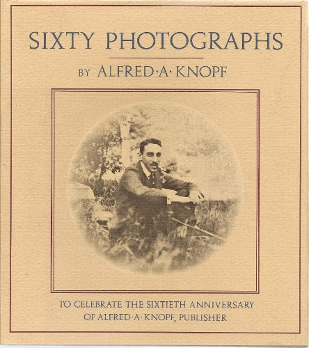 Sixty Photographs: KNOPF, Alfred A., Illustrated by Alfred Knopf