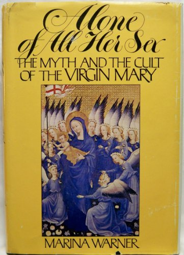 9780394499130: Alone of all her sex: The myth and the cult of the Virgin Mary