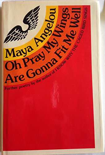 Oh Pray My Wings Are Gonna Fit Me Well: Maya Angelou