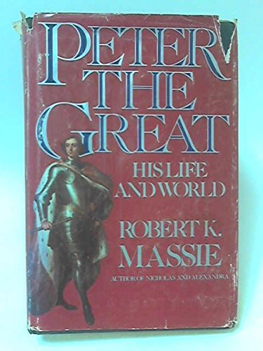 Peter the Great: His Life and World: Massie, Robert K.