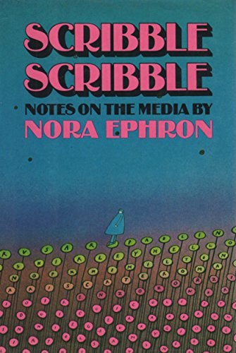 Scribble Scribble: Notes on the Media.: EPHRON, Nora.