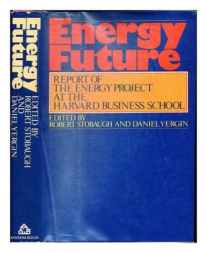 Energy Future: Report of the Energy Project at the Harvard Business School