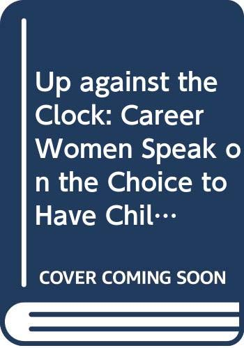 9780394502212: Up against the Clock: Career Women Speak on the Choice to Have Children