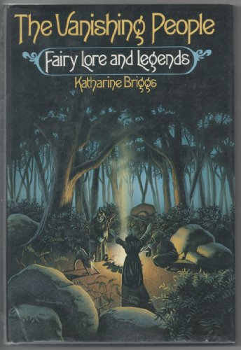 The Vanishing People: Fairy Lore and Legends: Briggs, Katharine Mary