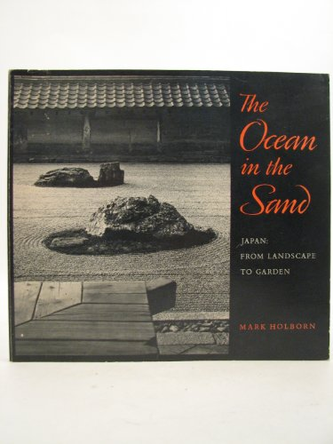 The Ocean in the Sand - Japan: From Landscape to Garden: Holborn, Mark