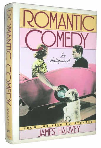 Romantic Comedy In Hollywood From Lubitsch to Sturges: Harvey, Jim