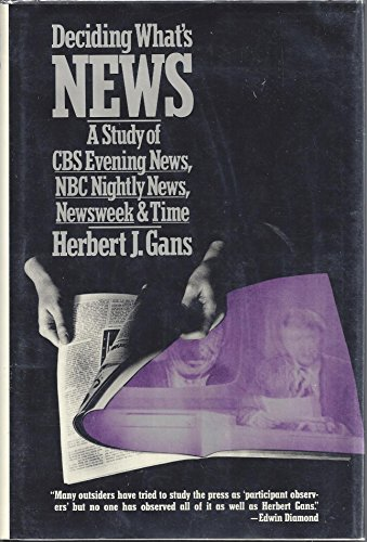 Deciding what's news: A study of CBS evening news, NBC nightly news, Newsweek, and Time: Gans,...