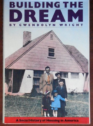 Building the dream: A social history of housing in America: Wright, Gwendolyn