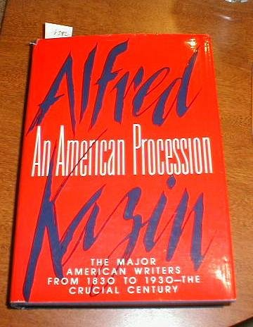 AMERICAN PROCESSION, AN. ?The Major American Writers from 1830 to 1930--The Crucial Century?