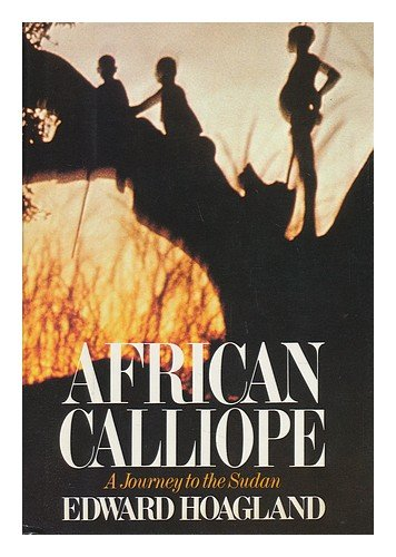 African Calliope: A Journey to the Sudan: Hoagland, Edward