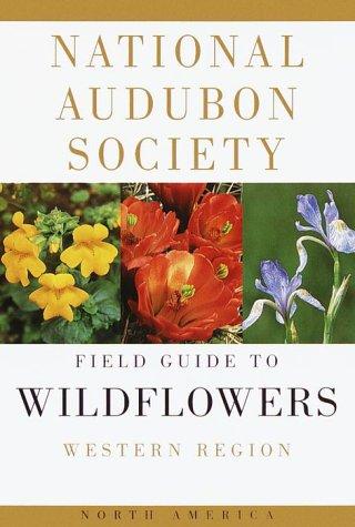The Audubon Society Field Guide to North American Wildflowers. Western Region.: Spellenberg, ...