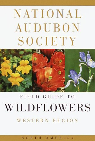 THE AUDUBON SOCIETY FIELD GUIDE TO NORTH AMERICAN WILDFLOWERS : Western Region