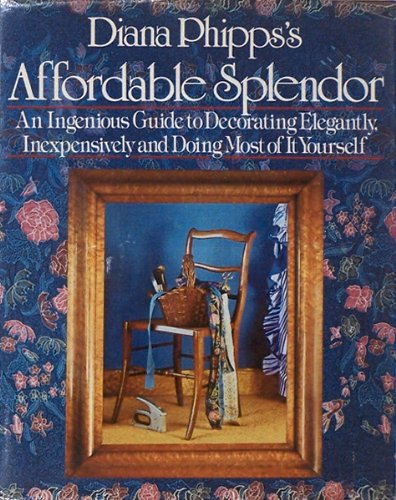 9780394504414: Diana Phipps's Affordable Splendor: An Ingenious Guide to Decorating Elegantly, Inexpensively, and Doing Most of It Yourself.