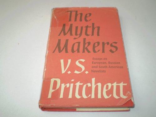The Myth Makers: Literary Essays - 1st: Pritchett, V. S.