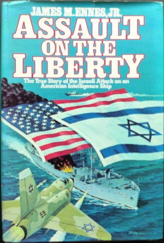 Assault on the Liberty: The True Story of the Israeli Attack on an American Intelligence Ship: ...