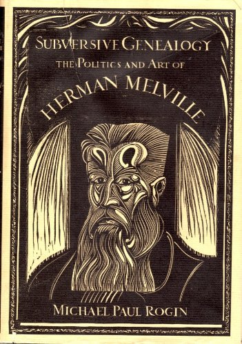 Subversive Genealogy: The Politics and Art of Herman Melville: Rogin, Michael Paul