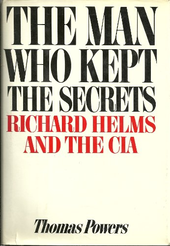 9780394506784: The Man Who Kept the Secrets: Richard Helms And The CIA